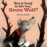 Ben je bang in het bos, Grote Wolf? – Jan De Kinder